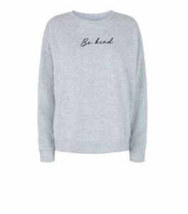 Grey Be Kind Slogan Sweatshirt New Look