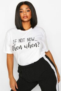 Womens Plus If Not Now Then When Slogan T-Shirt - white - 20, White