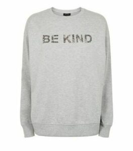 Grey Be Kind Embellished Slogan Sweatshirt New Look