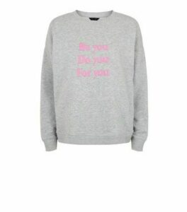 Grey Be You Puff Slogan Sweatshirt New Look